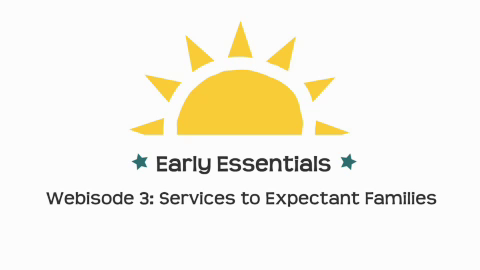 Early Essentials Webisode 3: Expectant Families