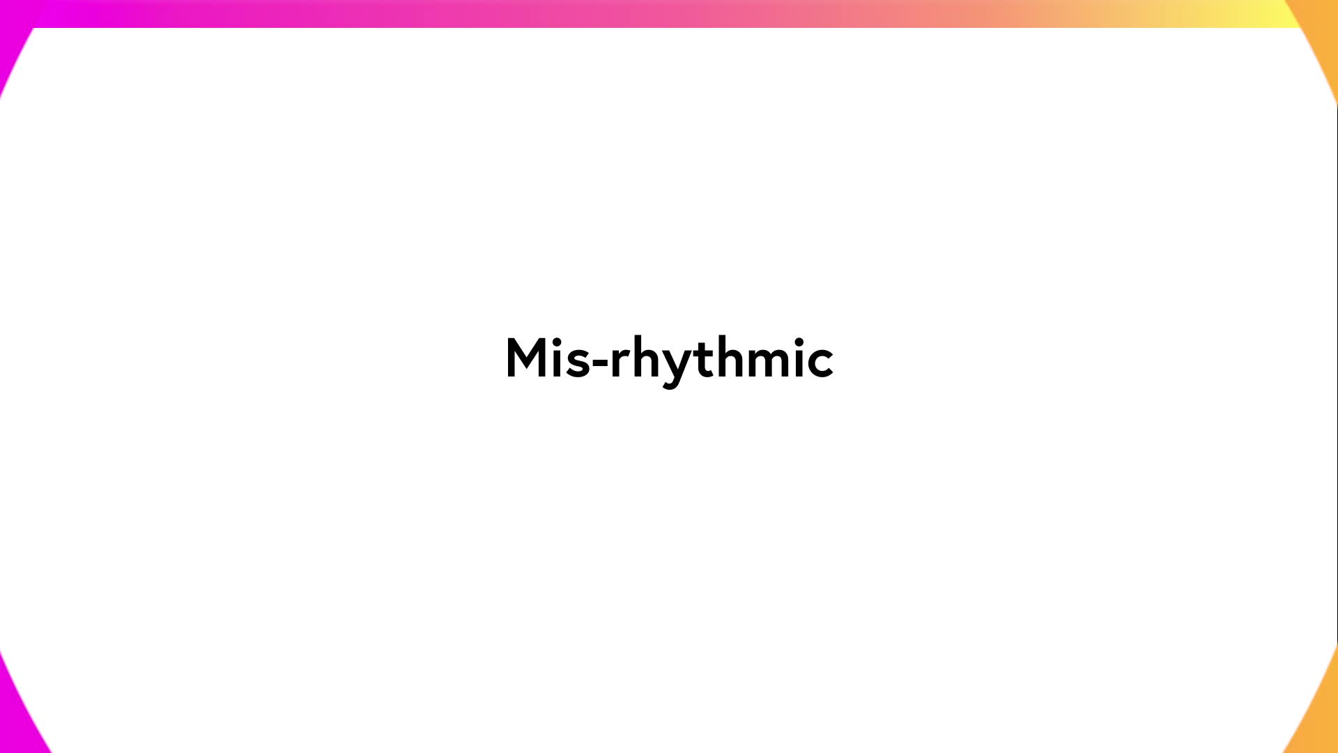 Mis-rhythmic