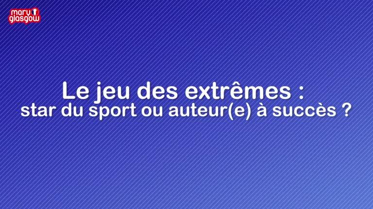 Le jeu des extrêmes : star du sport ou auteur(e) à succès ?