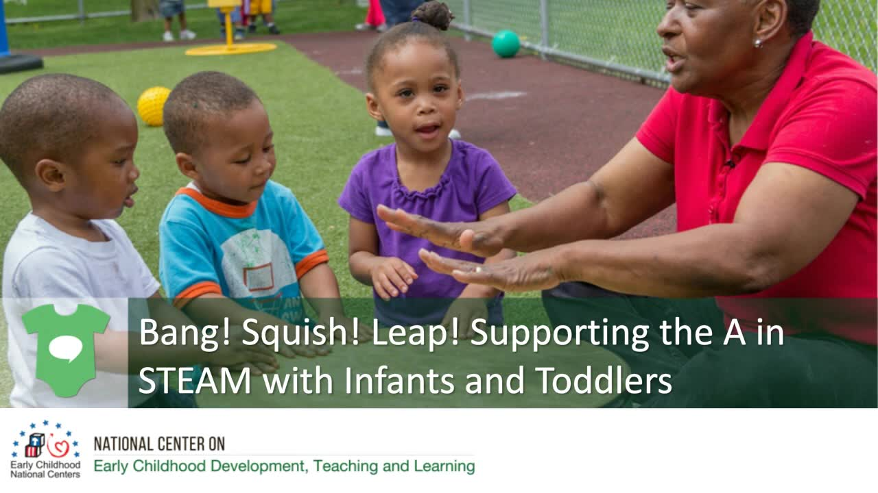Bang! Squish! Leap! Supporting the A in STEAM with Infants and Toddlers