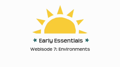 Early Essentials Webisode 7: Environments