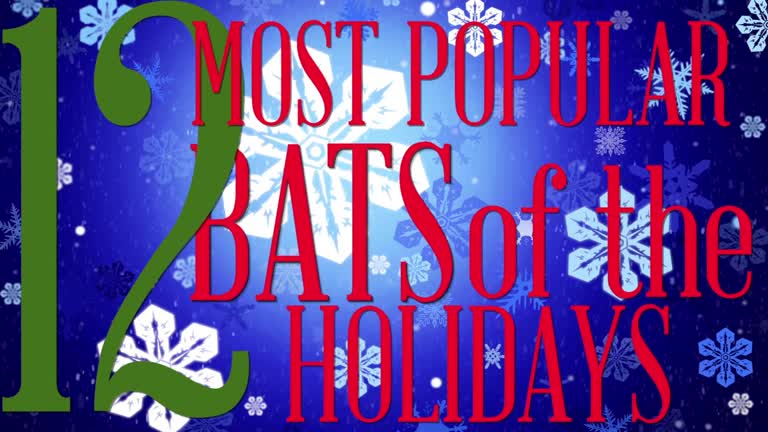 The Twelve Most Popular Bats of the Holidays! Video
