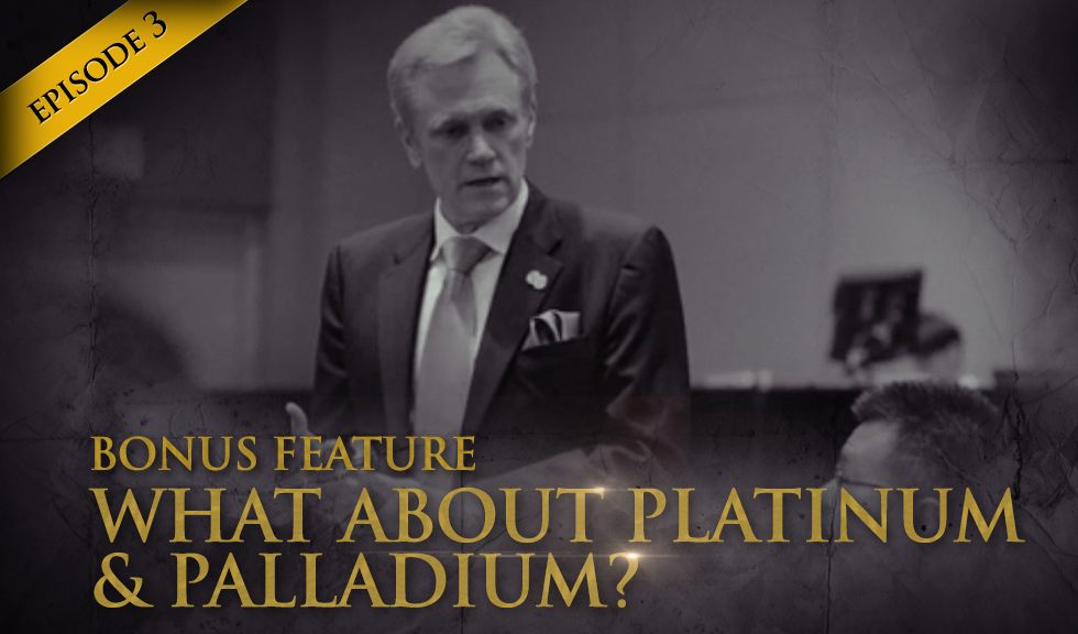 Episode 3 - Bonus Feature 4 - What About Platinum & Palladium?