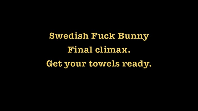Swedish Fuck Bunny - Part 5 - Final Climax