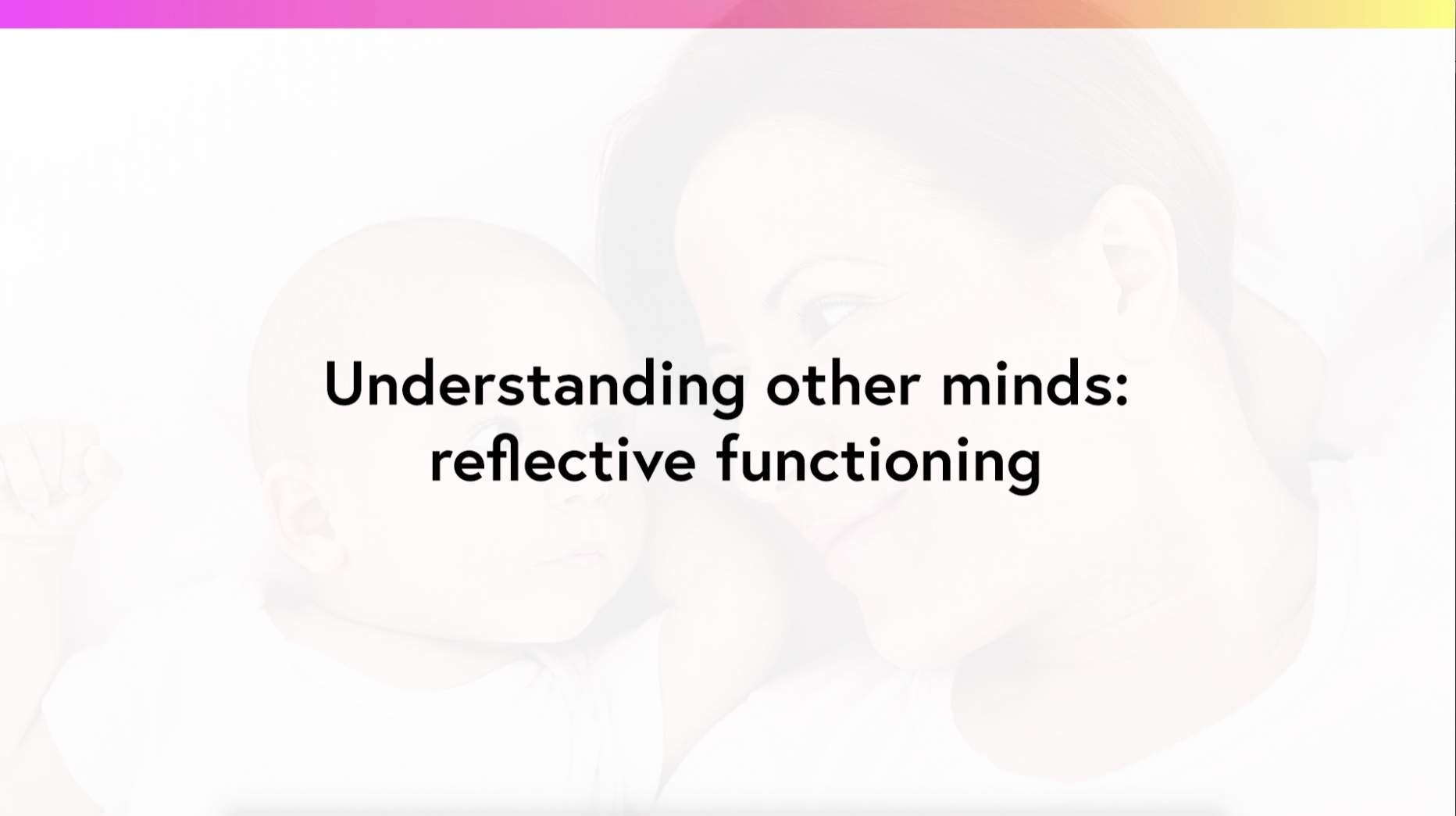 Understanding other minds: reflective functioning