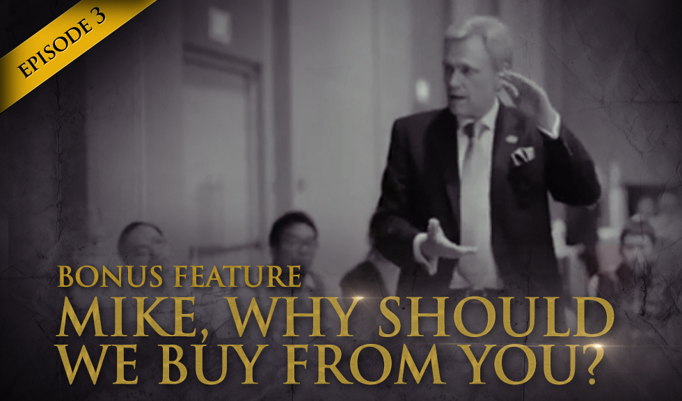 Episode 3 - Bonus Feature 1 - Mike, Why Should We Buy From You?