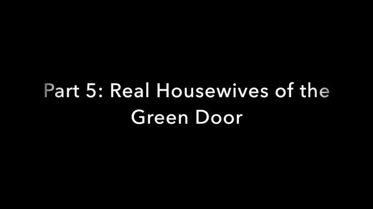 Real Housewives of the Green Door - Part 5