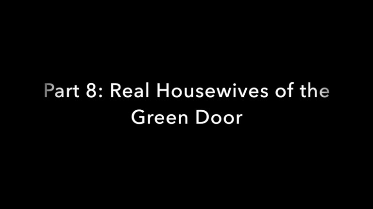 Real Housewives of the Green Door - Part 8