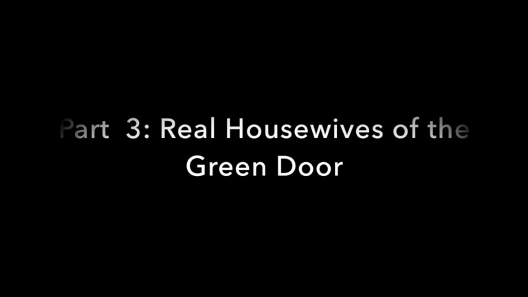 Real Housewives of the Green Door - Part 3
