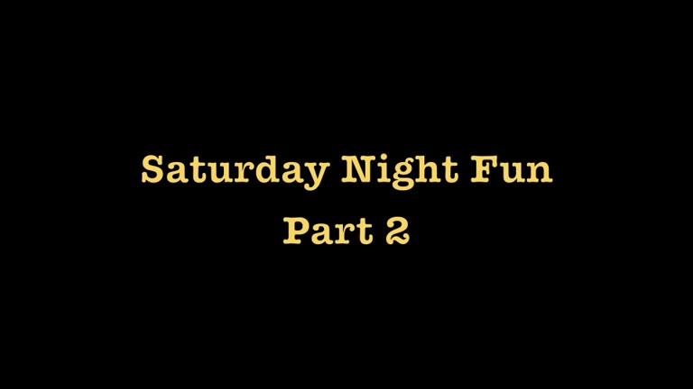 Saturday Night Fun - Part 2
