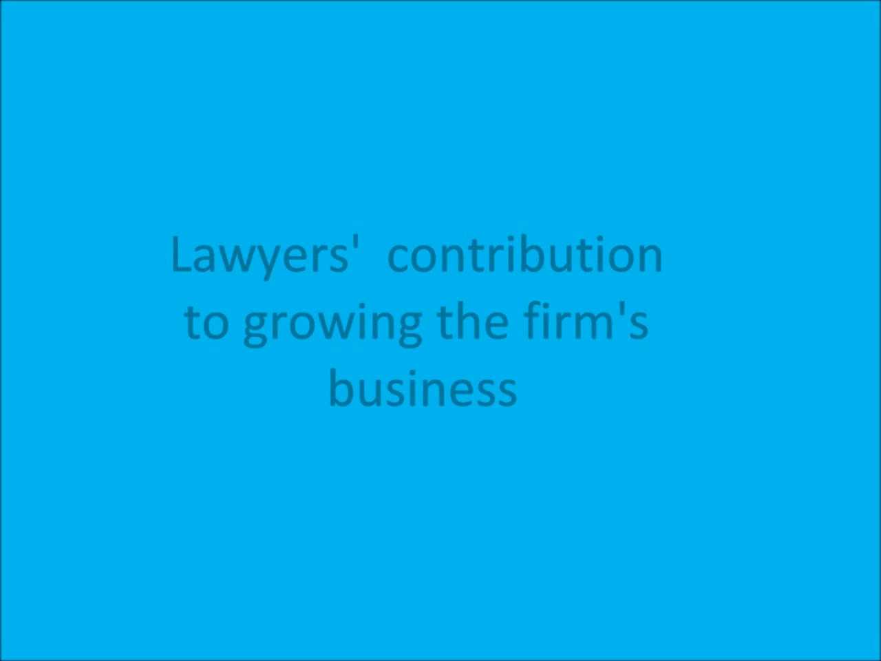 Click to play 'Lawyer's Contribution to Growing the Firm's Business'