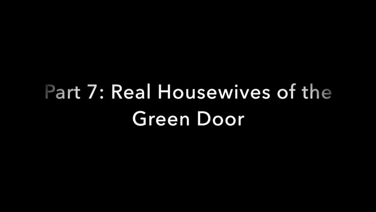 Real Housewives of the Green Door - Part 7