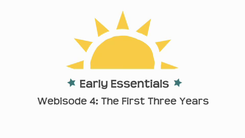 Early Essentials Webisode 4: The First Three Years