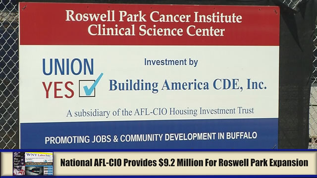 Western New York Labor News� NOW! - National AFL-CIO Provides $9.2 Million For Roswell Park Expansion