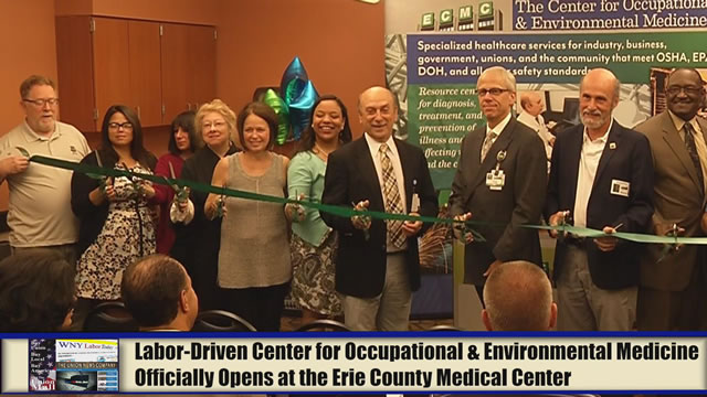 Western New York Labor News� NOW! - Labor-Driven Center for Occupational and Environmental Medicine Officially Opens at the Erie County Medical Center