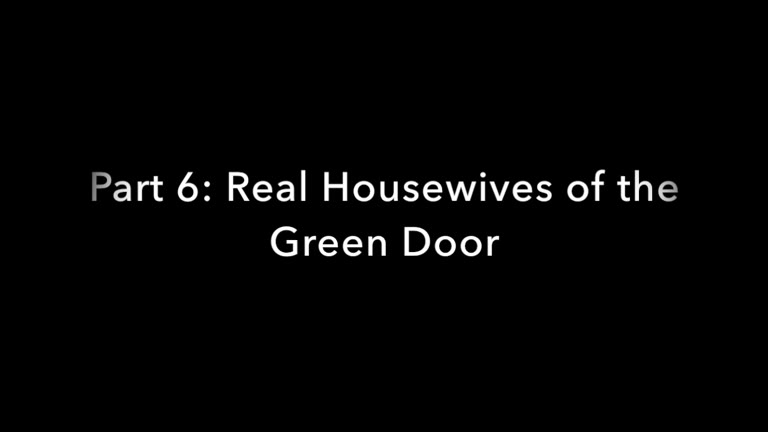 Real Housewives of the Green Door - Part 6
