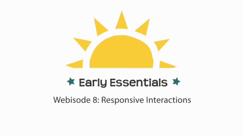 Early Essentials Webisode 8: Responsive Interactions