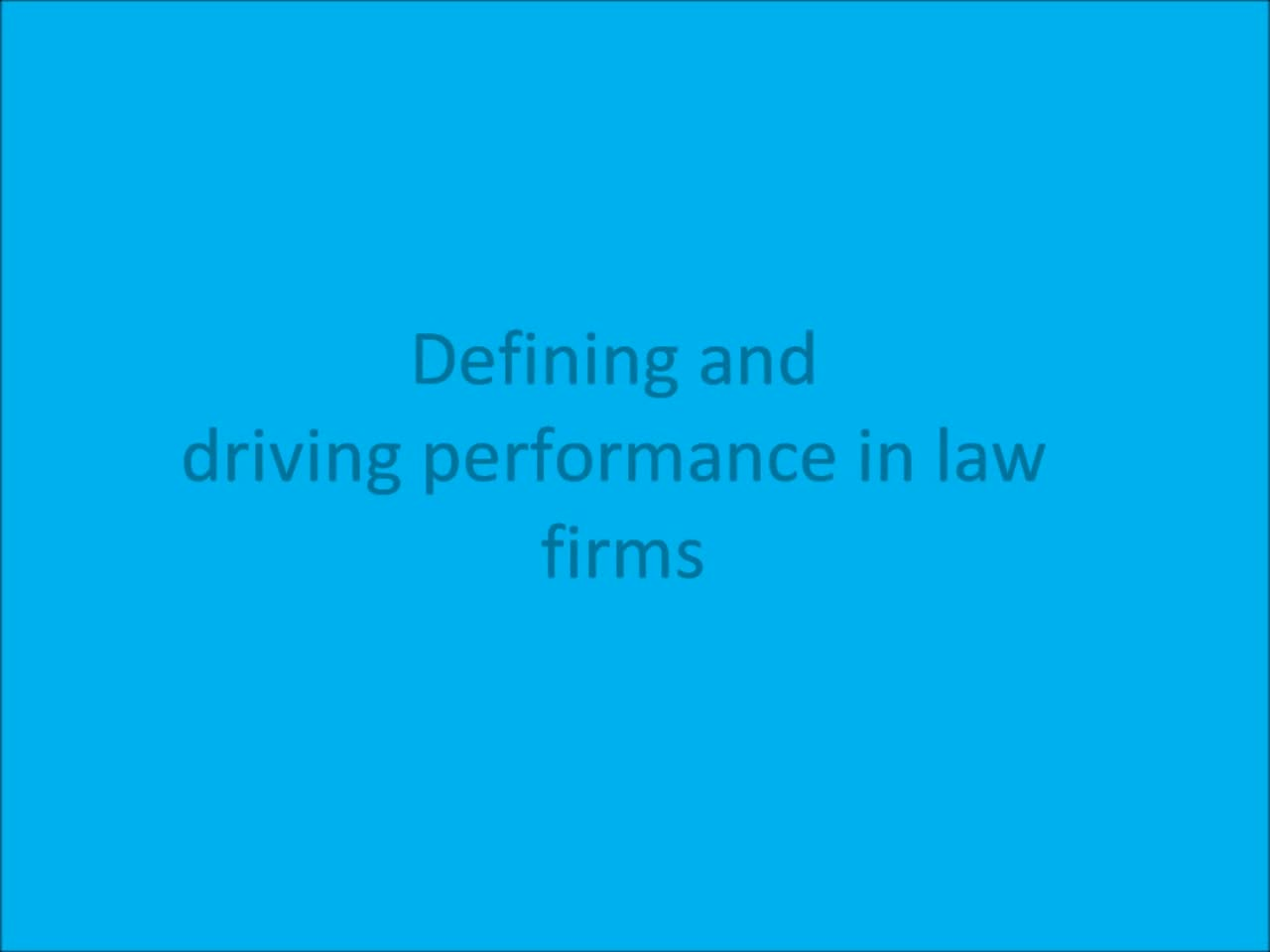 Click to play 'Defining And Driving Performance In Law Firms'