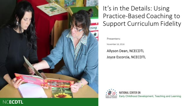 It's in the Details: Using Practice-Based Coaching to Support Curriculum Fidelity