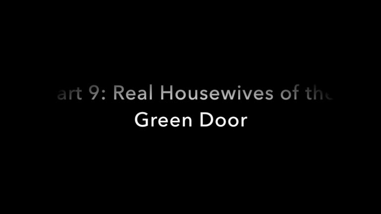 Real Housewives of the Green Door - Part 9