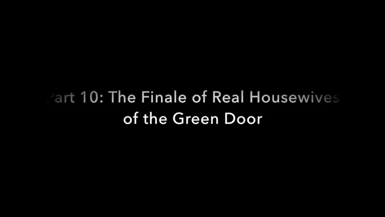 Real Housewives of the Green Door - Part 10