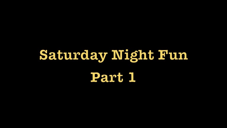 Saturday Night Fun - Part 1